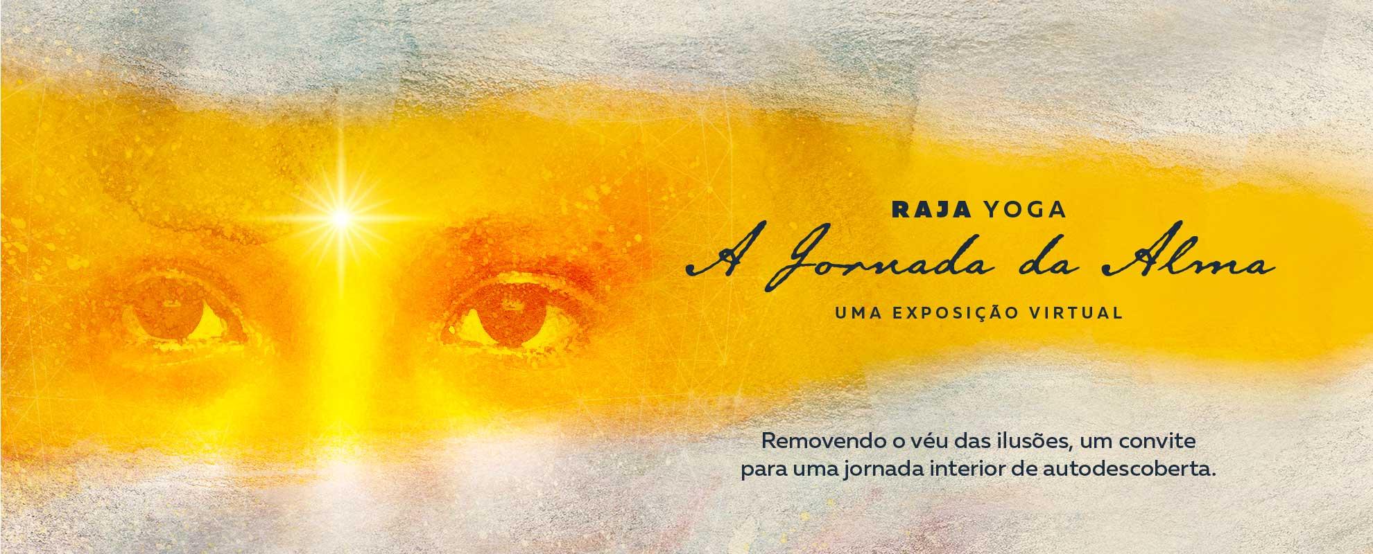 Raja Yoga - A Jornada da Alma. Uma Exposição Virtual.
